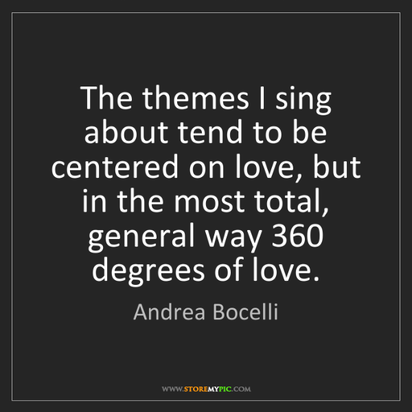 Andrea Bocelli: The themes I sing about tend to be centered on love,...