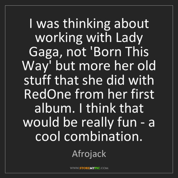 Afrojack: I was thinking about working with Lady Gaga, not 'Born...