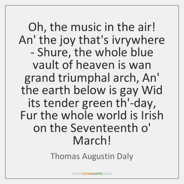 Oh, the music in the air! An' the joy that's ivrywhere - ...