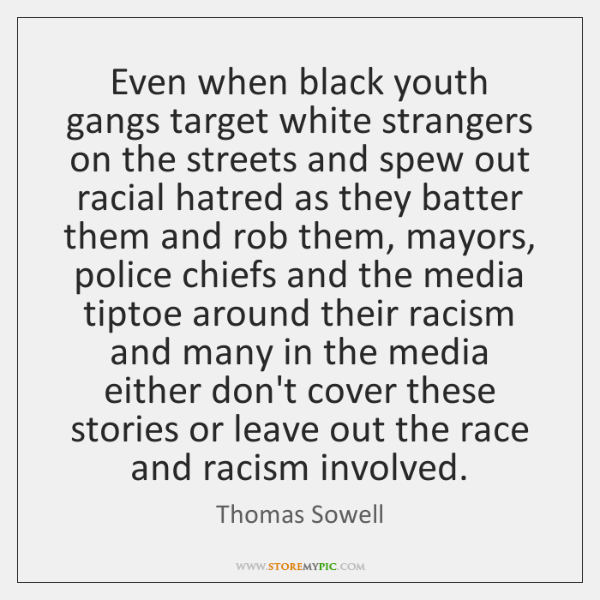 Even when black youth gangs target white strangers on the streets and ...