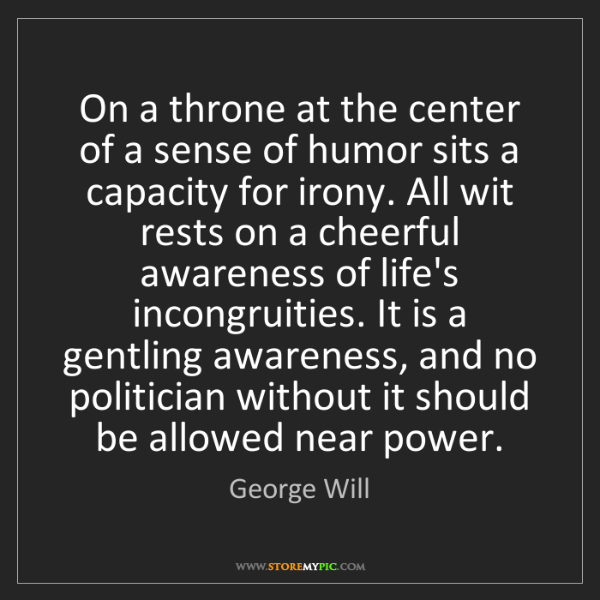 George Will: On a throne at the center of a sense of humor sits a...