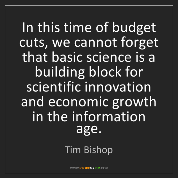Tim Bishop: In this time of budget cuts, we cannot forget that basic...
