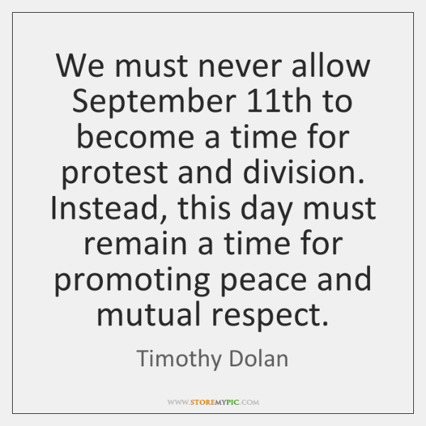 We must never allow September 11th to become a time for protest ...