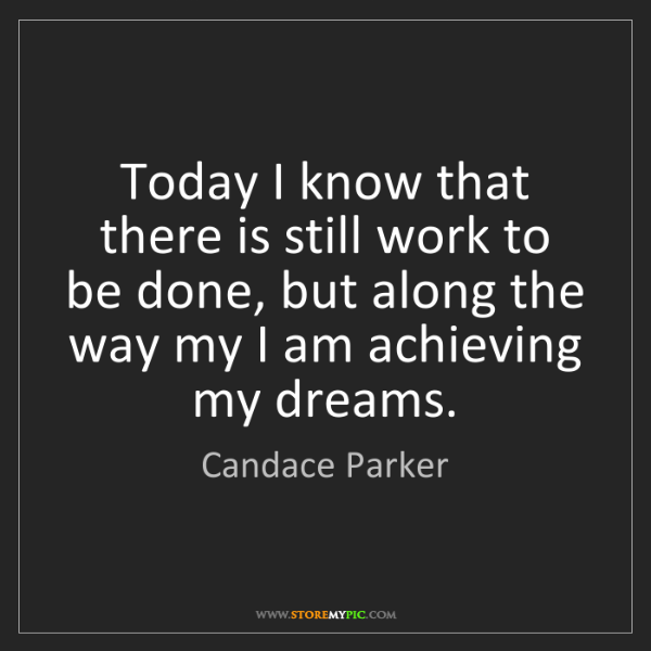 Candace Parker: Today I know that there is still work to be done, but...