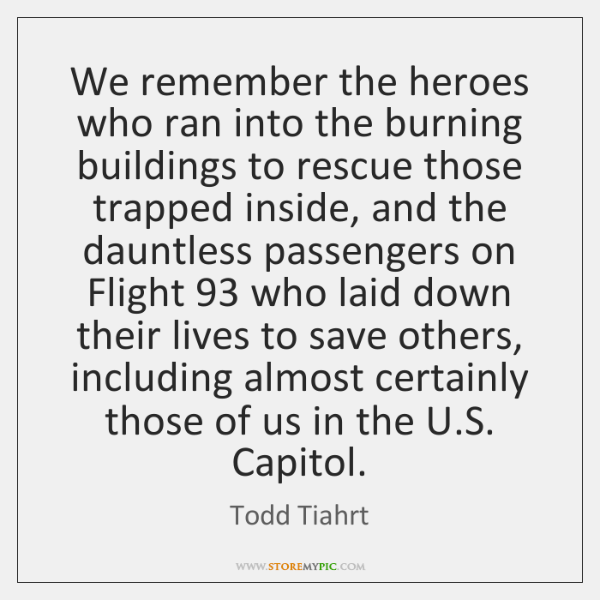 We remember the heroes who ran into the burning buildings to rescue ...
