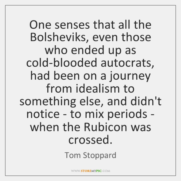 One senses that all the Bolsheviks, even those who ended up as ...