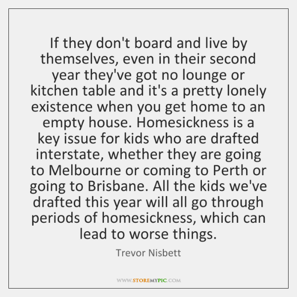 If they don't board and live by themselves, even in their second ...