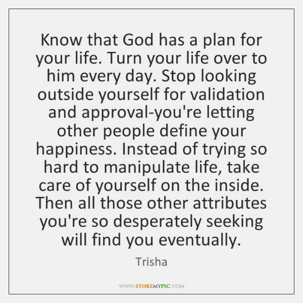 Know that God has a plan for your life. Turn your life ...