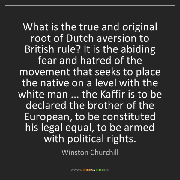 Winston Churchill: What is the true and original root of Dutch aversion...