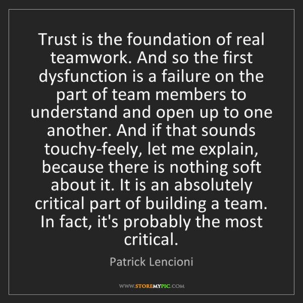 Patrick Lencioni: Trust is the foundation of real teamwork. And so the...