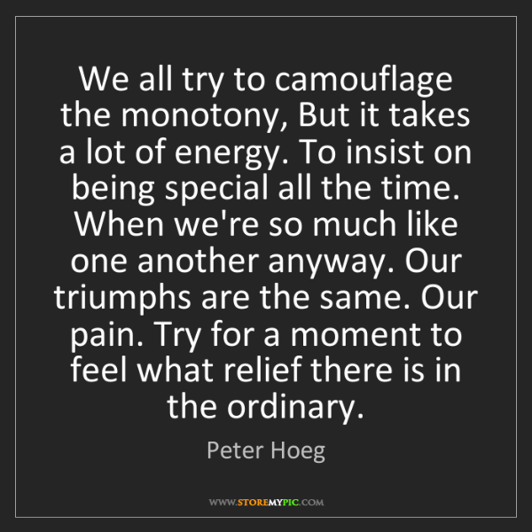 Peter Hoeg: We all try to camouflage the monotony, But it takes a...