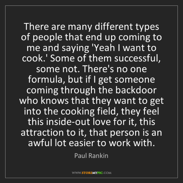 Paul Rankin: There are many different types of people that end up...