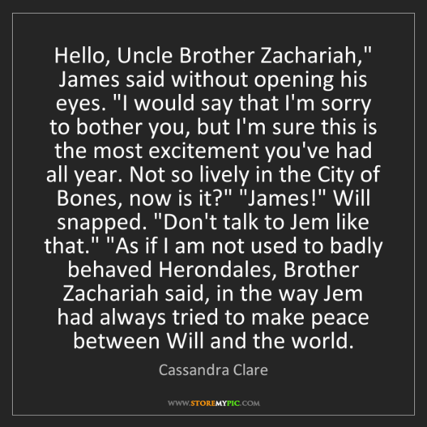 "Cassandra Clare: Hello, Uncle Brother Zachariah,"" James said without opening..."