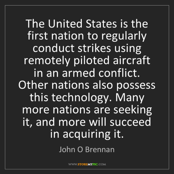John O Brennan: The United States is the first nation to regularly conduct...