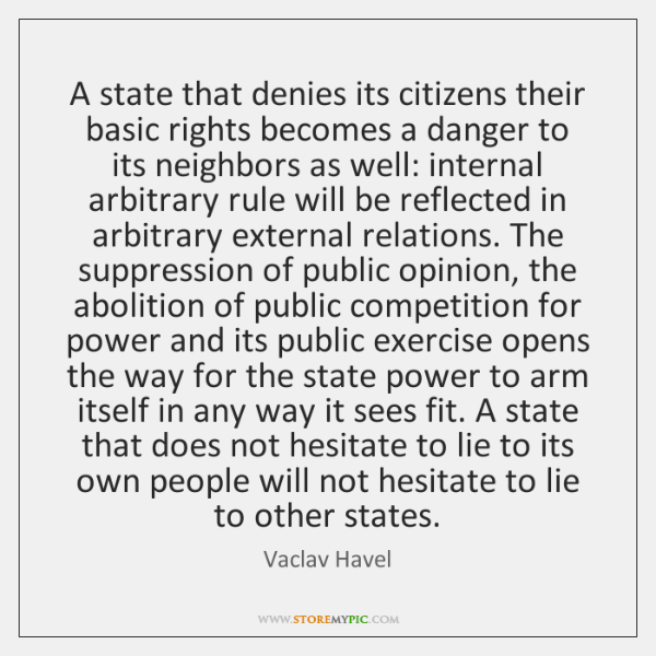 A state that denies its citizens their basic rights becomes a danger ...