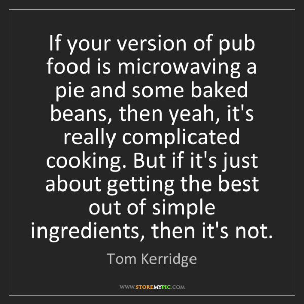 Tom Kerridge: If your version of pub food is microwaving a pie and...