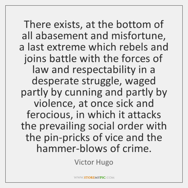 There exists, at the bottom of all abasement and misfortune, a last ...