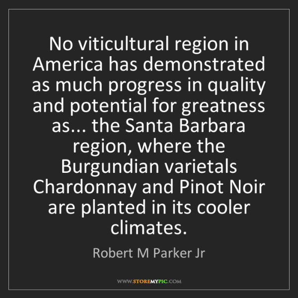 Robert M Parker Jr: No viticultural region in America has demonstrated as...
