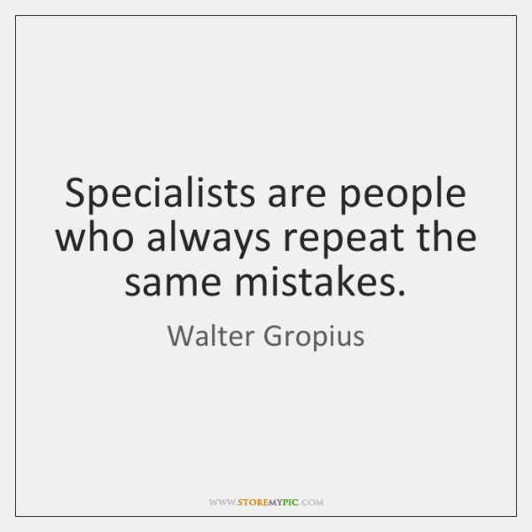 Specialists Are People Who Always Repeat The Same Mistakes Storemypic