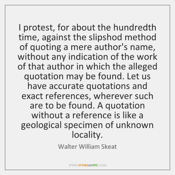 I protest, for about the hundredth time, against the slipshod method of ...