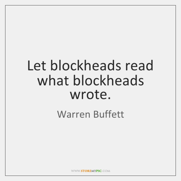 Let blockheads read what blockheads wrote.