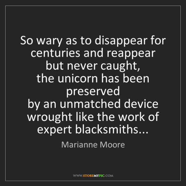 Marianne Moore: So wary as to disappear for centuries and reappear  ...