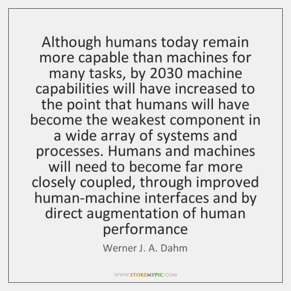 Although humans today remain more capable than machines for many tasks, by 2030 ...