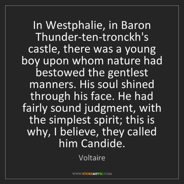 Voltaire: In Westphalie, in Baron Thunder-ten-tronckh's castle,...