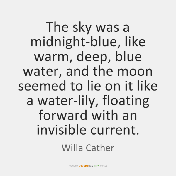 The sky was a midnight-blue, like warm, deep, blue water, and the ...