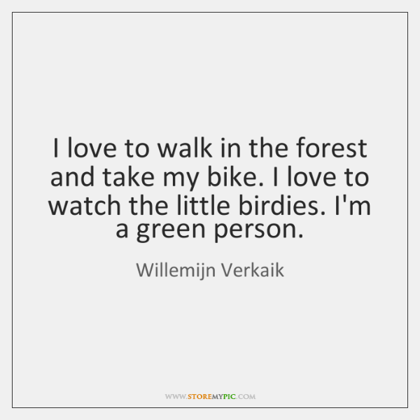 I love to walk in the forest and take my bike. I ...