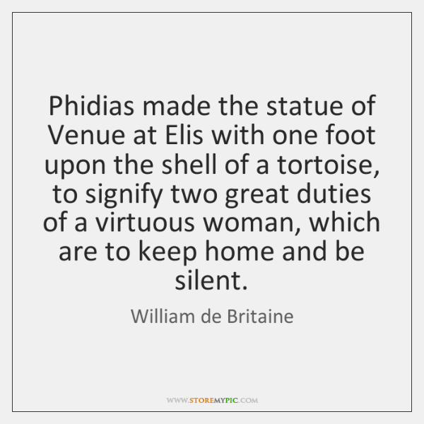 Phidias made the statue of Venue at Elis with one foot upon ...