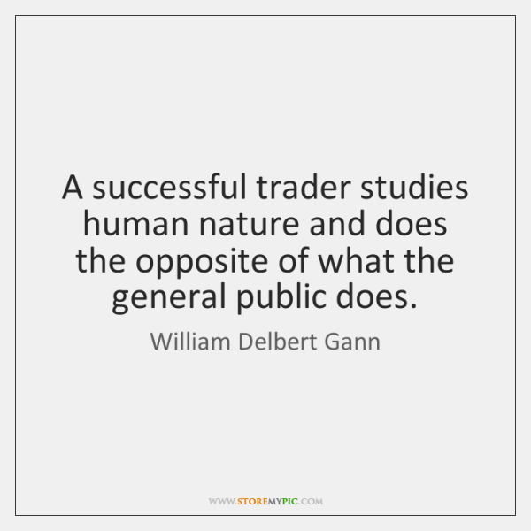 A successful trader studies human nature and does the opposite of what ...