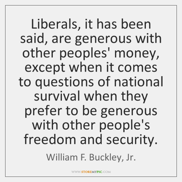 Liberals, it has been said, are generous with other peoples' money, except ...