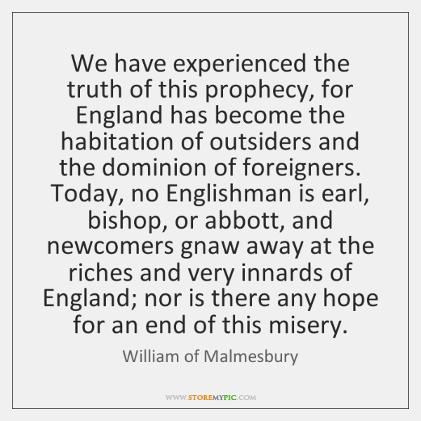 We have experienced the truth of this prophecy, for England has become ...