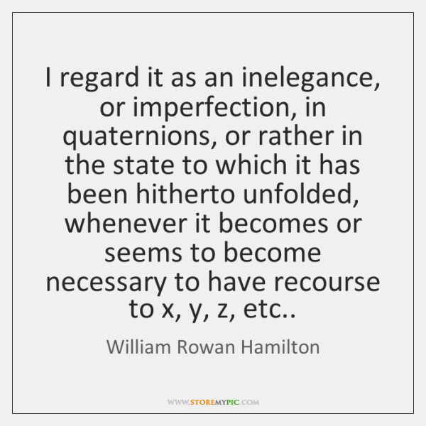 I regard it as an inelegance, or imperfection, in quaternions, or rather ...
