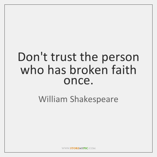 Don't trust the person who has broken faith once  - StoreMyPic