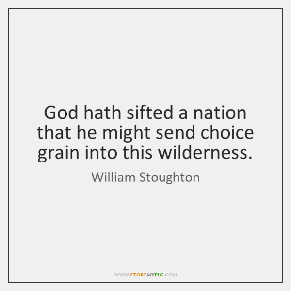 God hath sifted a nation that he might send choice grain into ...