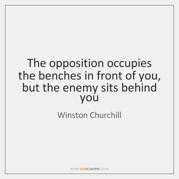 The opposition occupies the benches in front of you, but the enemy ...
