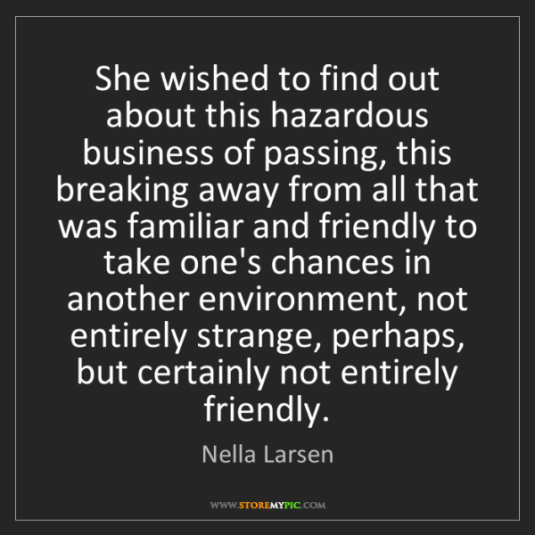 Nella Larsen: She wished to find out about this hazardous business...