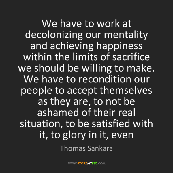 Thomas Sankara: We have to work at decolonizing our mentality and achieving...