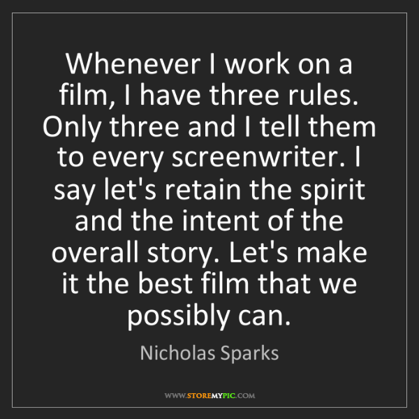 Nicholas Sparks: Whenever I work on a film, I have three rules. Only three...
