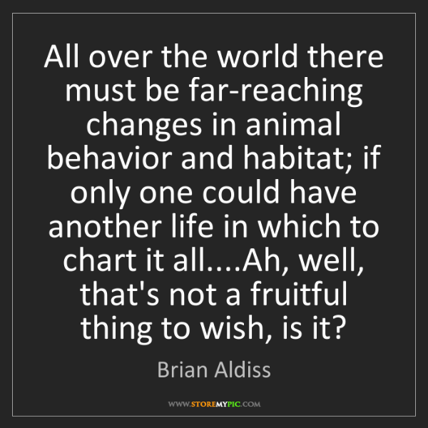 Brian Aldiss: All over the world there must be far-reaching changes...