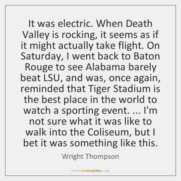 It was electric. When Death Valley is rocking, it seems as if ...