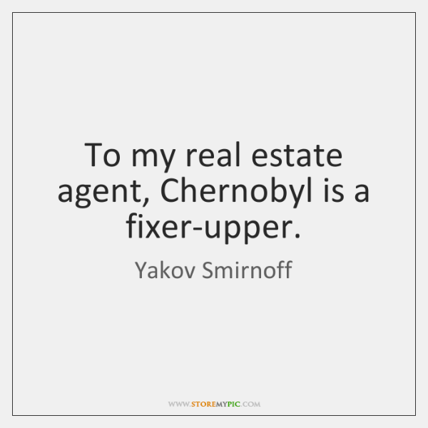 To my real estate agent, Chernobyl is a fixer-upper.