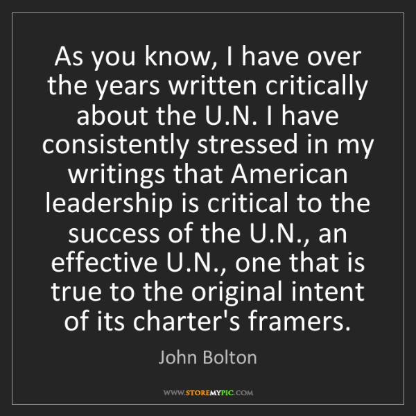 John Bolton: As you know, I have over the years written critically...