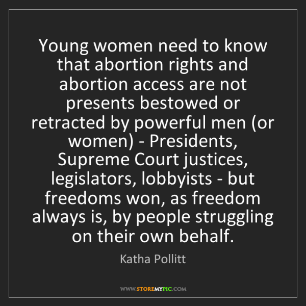 Katha Pollitt: Young women need to know that abortion rights and abortion...