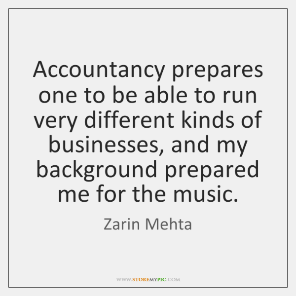 Accountancy prepares one to be able to run very different kinds of ...