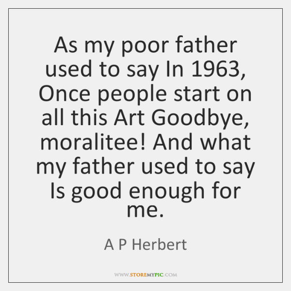 As my poor father used to say In 1963, Once people start on ...
