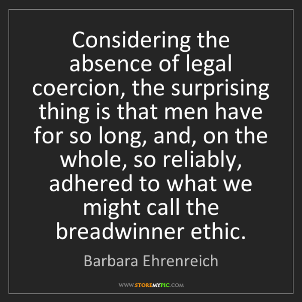 Barbara Ehrenreich: Considering the absence of legal coercion, the surprising...