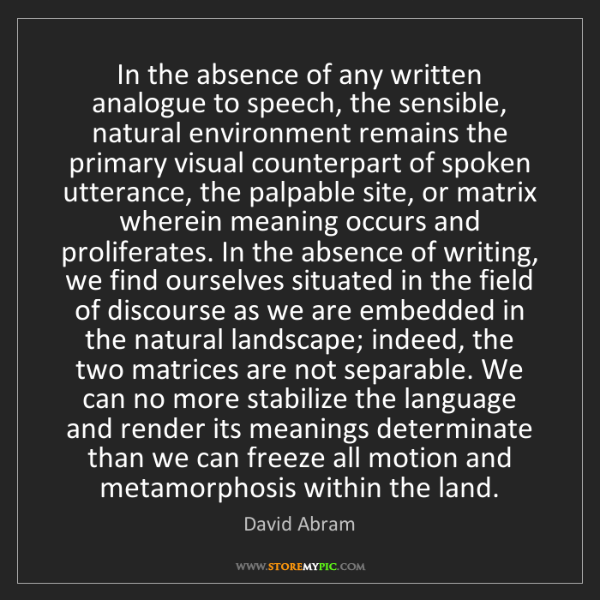 David Abram: In the absence of any written analogue to speech, the...